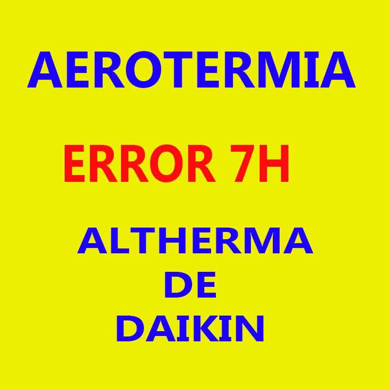 ERROR-7H ALTHERMA DE DAIKIN